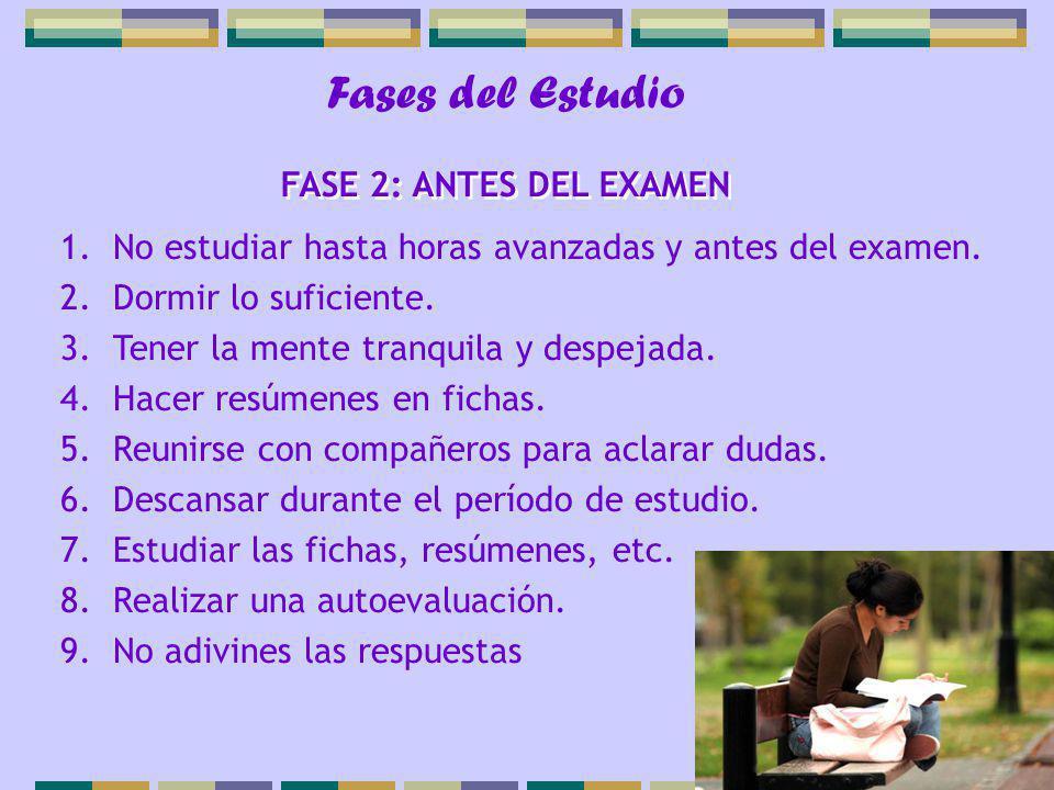 Fases del Estudio 1.No estudiar hasta horas avanzadas y antes del examen.