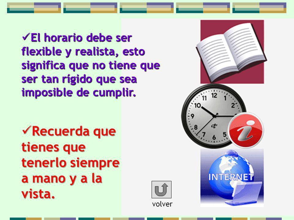 El horario debe ser flexible y realista, esto significa que no tiene que ser tan rígido que sea imposible de cumplir.