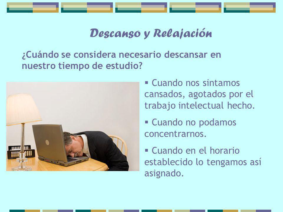 Cuando nos sintamos cansados, agotados por el trabajo intelectual hecho. Cuando no podamos concentrarnos. Cuando en el horario establecido lo tengamos