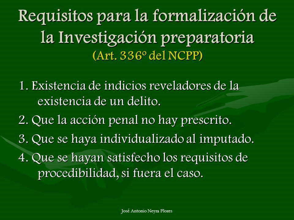 José Antonio Neyra Flores Requisitos para la formalización de la Investigación preparatoria (Art. 336º del NCPP) 1. Existencia de indicios reveladores