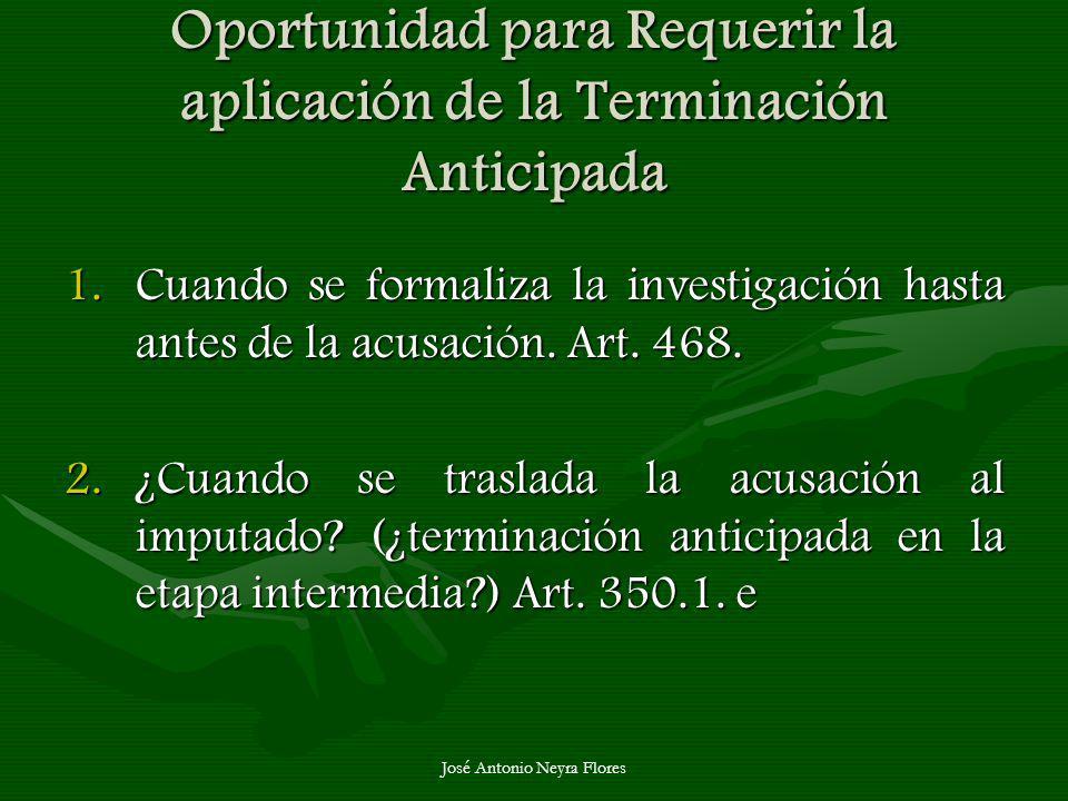 José Antonio Neyra Flores Oportunidad para Requerir la aplicación de la Terminación Anticipada 1.Cuando se formaliza la investigación hasta antes de l