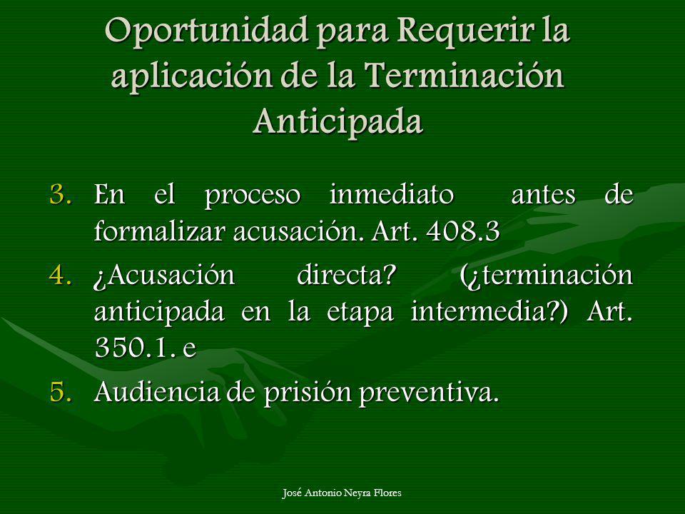 José Antonio Neyra Flores Oportunidad para Requerir la aplicación de la Terminación Anticipada 3.En el proceso inmediato antes de formalizar acusación