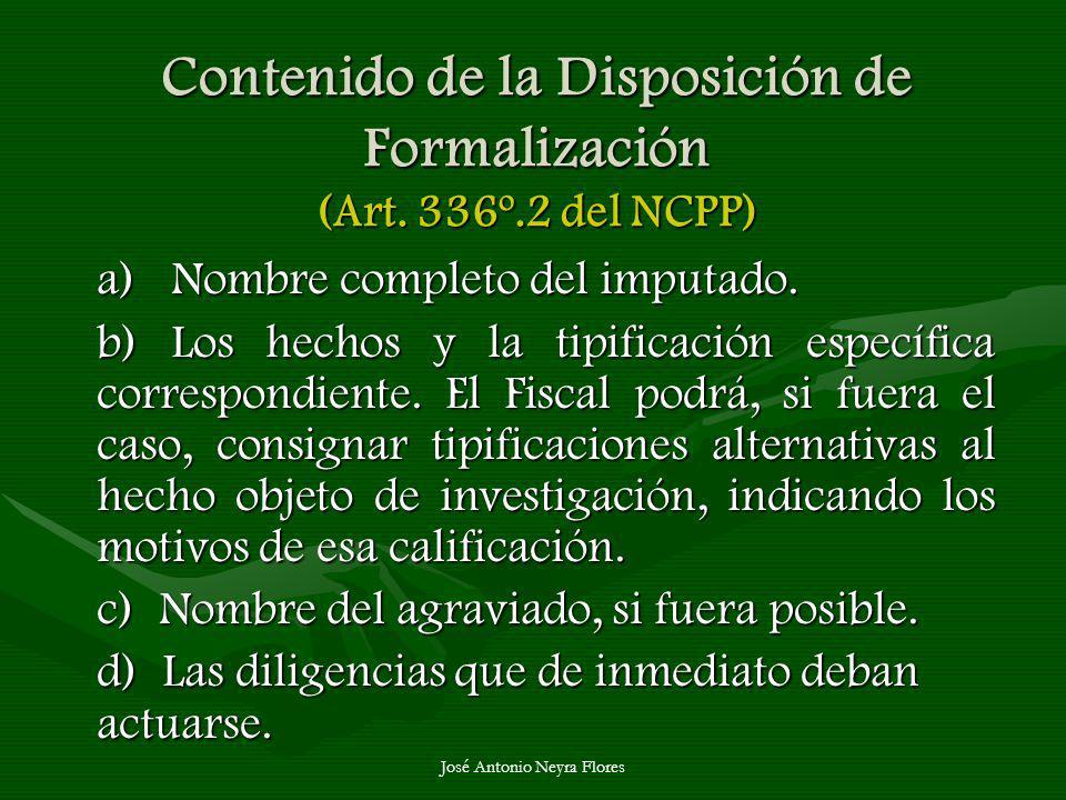 José Antonio Neyra Flores Contenido de la Disposición de Formalización (Art. 336º.2 del NCPP) a) Nombre completo del imputado. b) Los hechos y la tipi