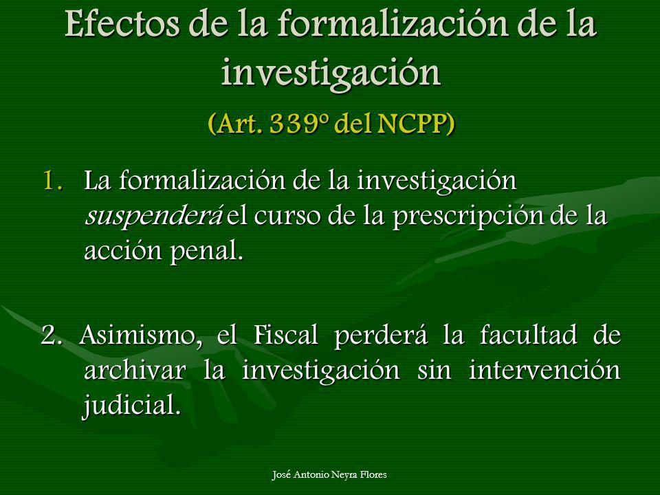 José Antonio Neyra Flores Efectos de la formalización de la investigación (Art. 339º del NCPP) 1.La formalización de la investigación suspenderá el cu