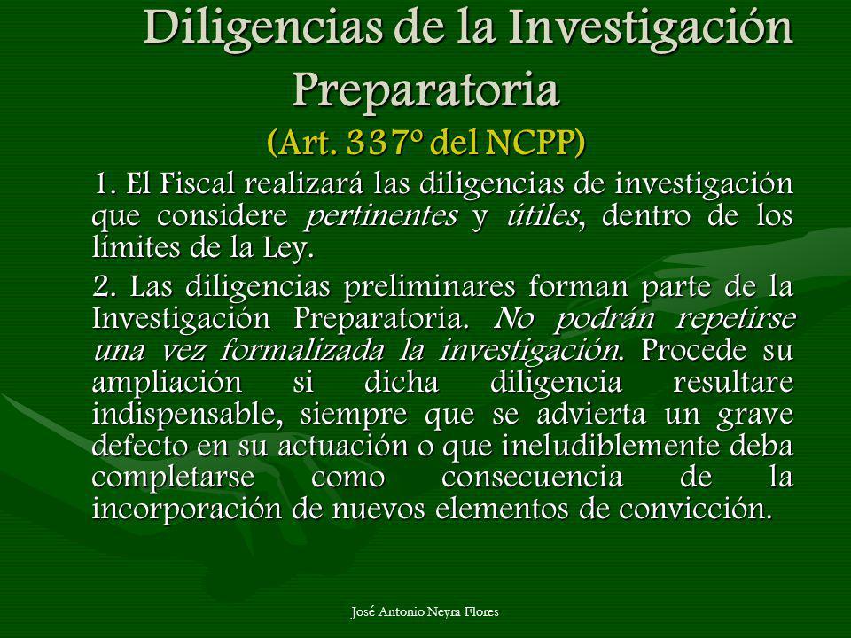 José Antonio Neyra Flores Diligencias de la Investigación Preparatoria (Art. 337º del NCPP) 1. El Fiscal realizará las diligencias de investigación qu