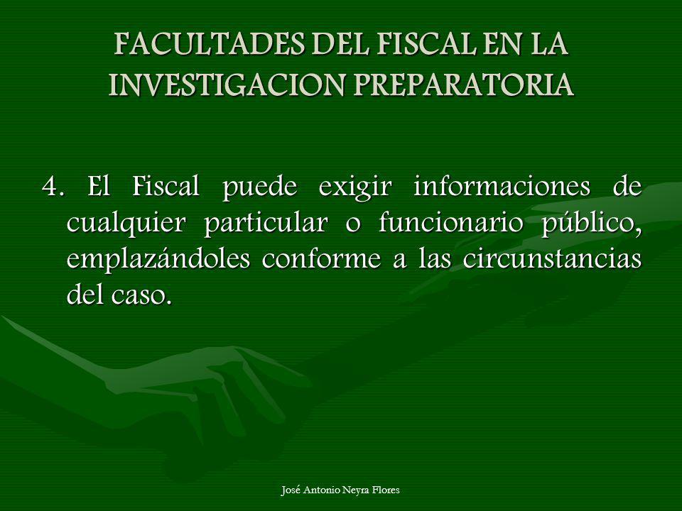 José Antonio Neyra Flores FACULTADES DEL FISCAL EN LA INVESTIGACION PREPARATORIA 4. El Fiscal puede exigir informaciones de cualquier particular o fun
