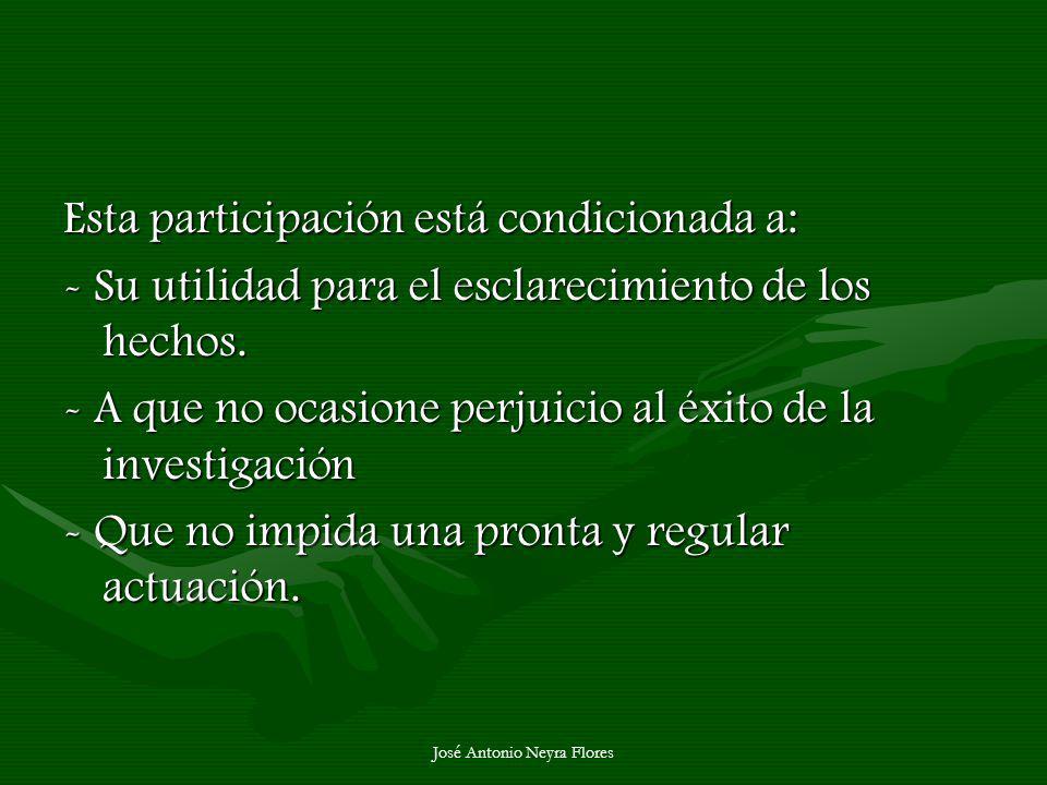 José Antonio Neyra Flores Esta participación está condicionada a: - Su utilidad para el esclarecimiento de los hechos. - A que no ocasione perjuicio a