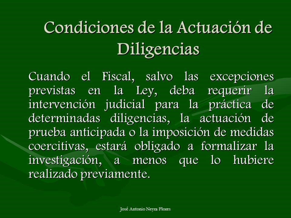 José Antonio Neyra Flores Condiciones de la Actuación de Diligencias Cuando el Fiscal, salvo las excepciones previstas en la Ley, deba requerir la int