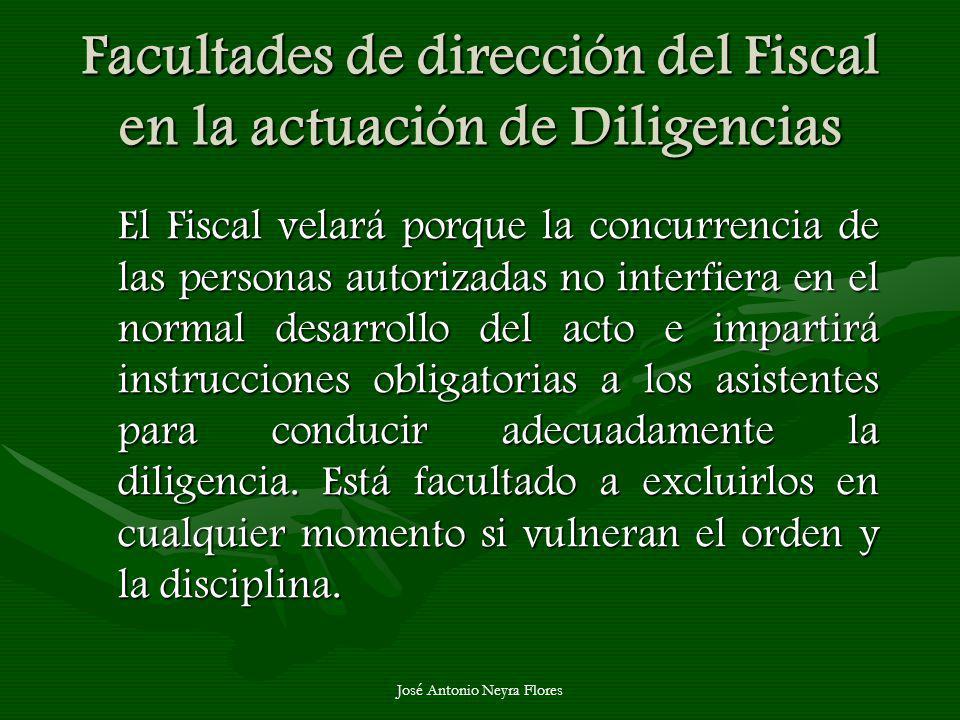 José Antonio Neyra Flores Facultades de dirección del Fiscal en la actuación de Diligencias El Fiscal velará porque la concurrencia de las personas au