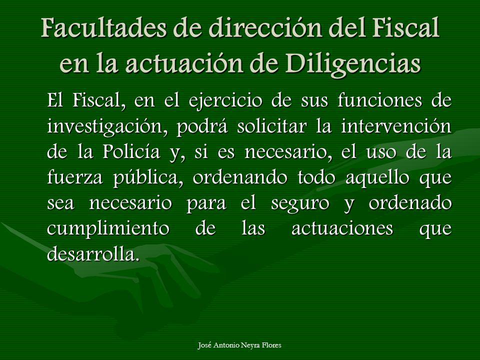 José Antonio Neyra Flores Facultades de dirección del Fiscal en la actuación de Diligencias El Fiscal, en el ejercicio de sus funciones de investigaci