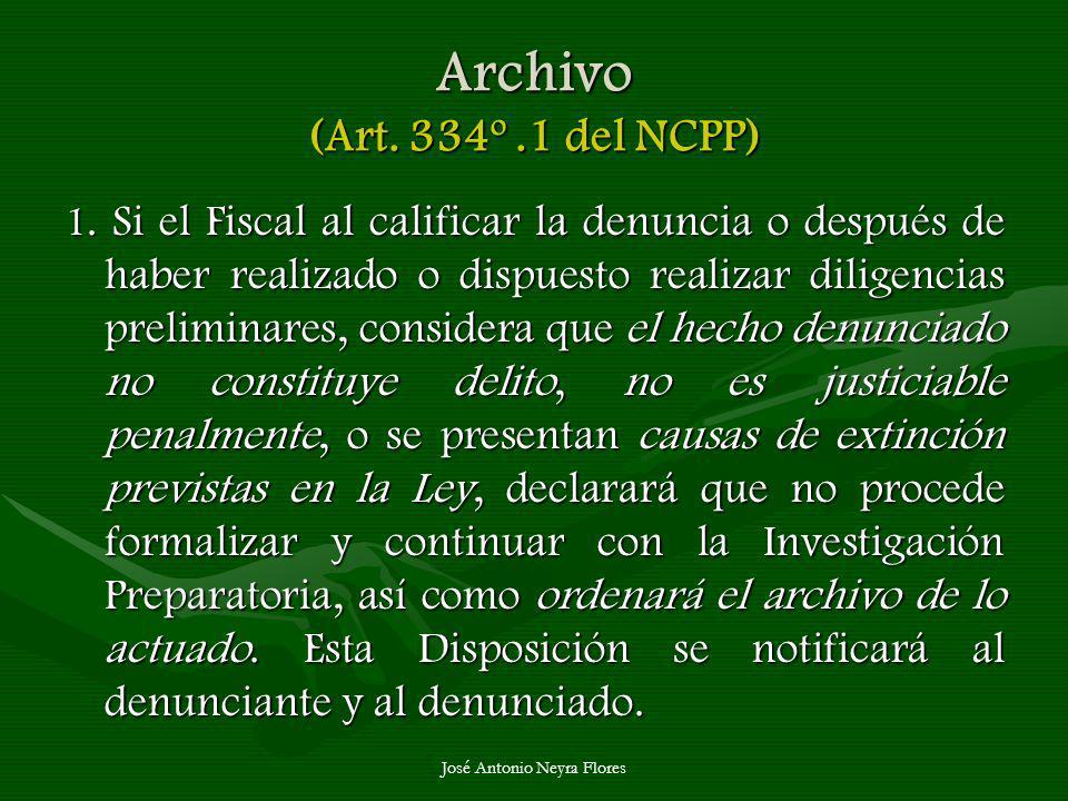 José Antonio Neyra Flores Archivo (Art. 334º.1 del NCPP) 1. Si el Fiscal al calificar la denuncia o después de haber realizado o dispuesto realizar di