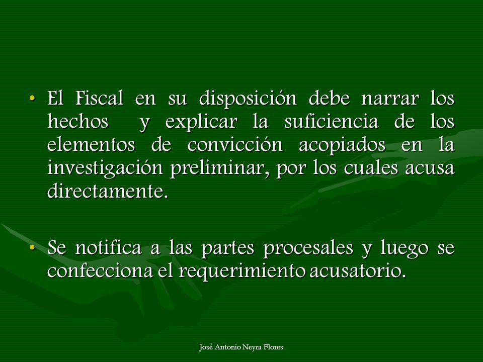 José Antonio Neyra Flores El Fiscal en su disposición debe narrar los hechos y explicar la suficiencia de los elementos de convicción acopiados en la