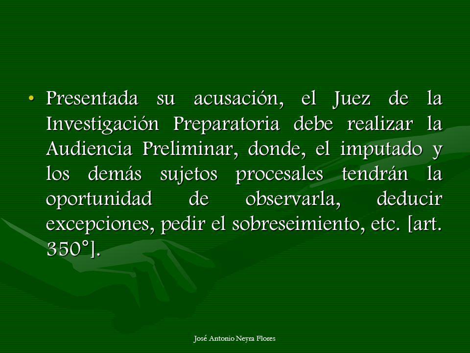 José Antonio Neyra Flores Presentada su acusación, el Juez de la Investigación Preparatoria debe realizar la Audiencia Preliminar, donde, el imputado