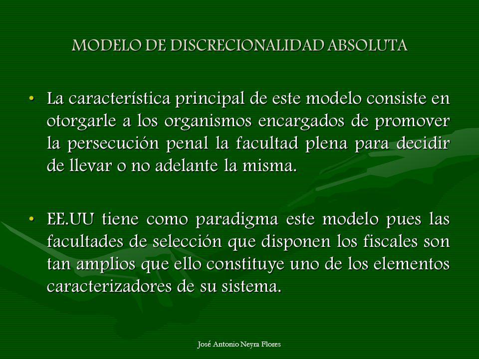 José Antonio Neyra Flores MODELO DE DISCRECIONALIDAD ABSOLUTA La característica principal de este modelo consiste en otorgarle a los organismos encarg