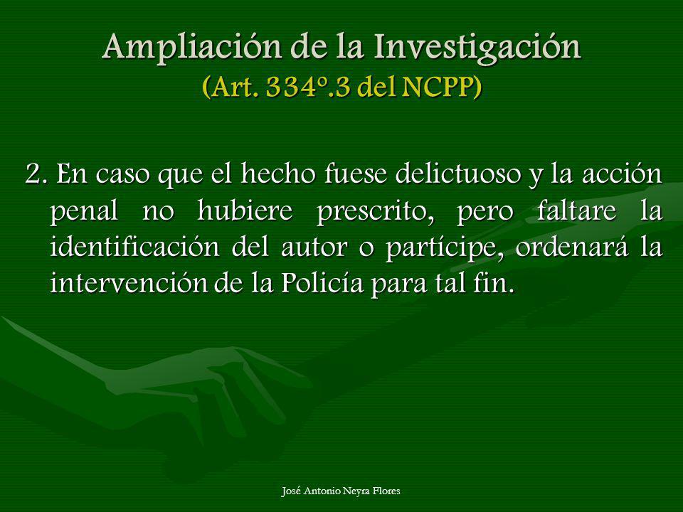 José Antonio Neyra Flores Ampliación de la Investigación (Art. 334º.3 del NCPP) 2. En caso que el hecho fuese delictuoso y la acción penal no hubiere