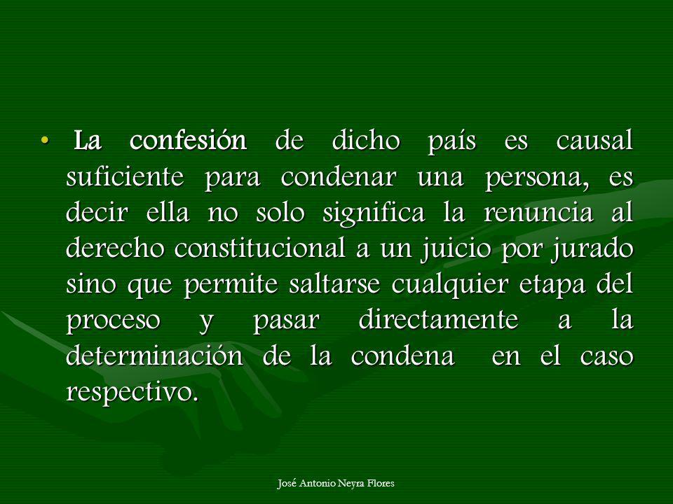 José Antonio Neyra Flores La confesión de dicho país es causal suficiente para condenar una persona, es decir ella no solo significa la renuncia al de
