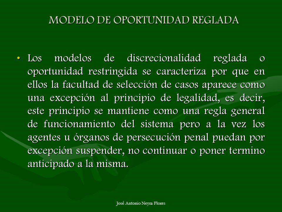 José Antonio Neyra Flores MODELO DE OPORTUNIDAD REGLADA MODELO DE OPORTUNIDAD REGLADA Los modelos de discrecionalidad reglada o oportunidad restringid