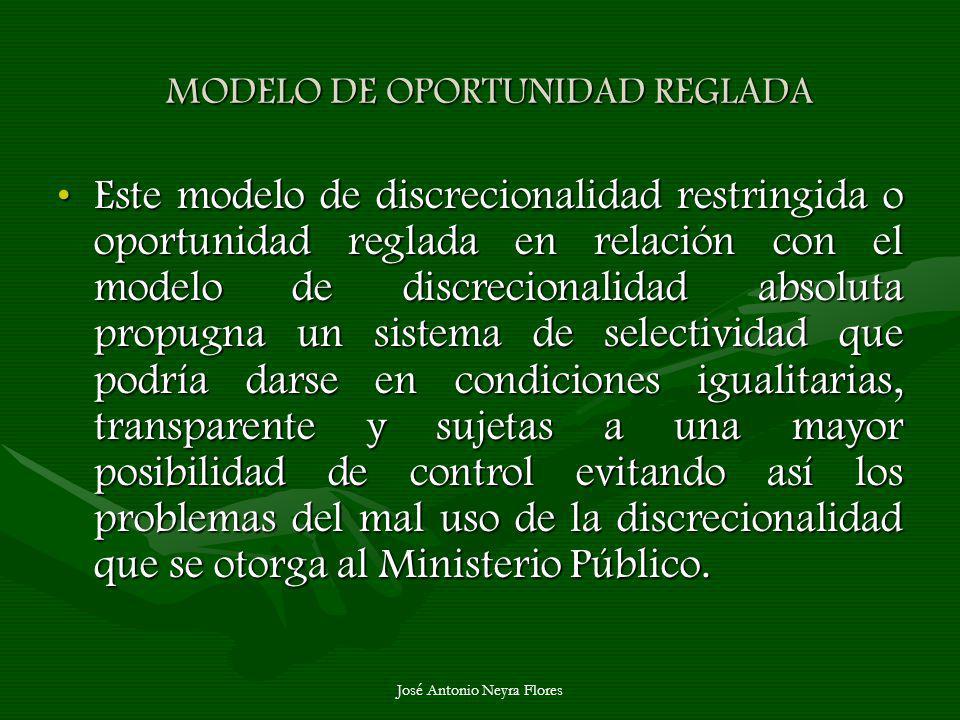 José Antonio Neyra Flores MODELO DE OPORTUNIDAD REGLADA MODELO DE OPORTUNIDAD REGLADA Este modelo de discrecionalidad restringida o oportunidad reglad