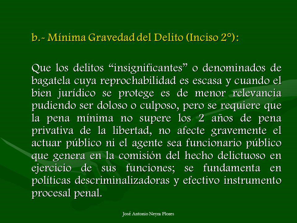 José Antonio Neyra Flores b.- Mínima Gravedad del Delito (Inciso 2°): Que los delitos insignificantes o denominados de bagatela cuya reprochabilidad e