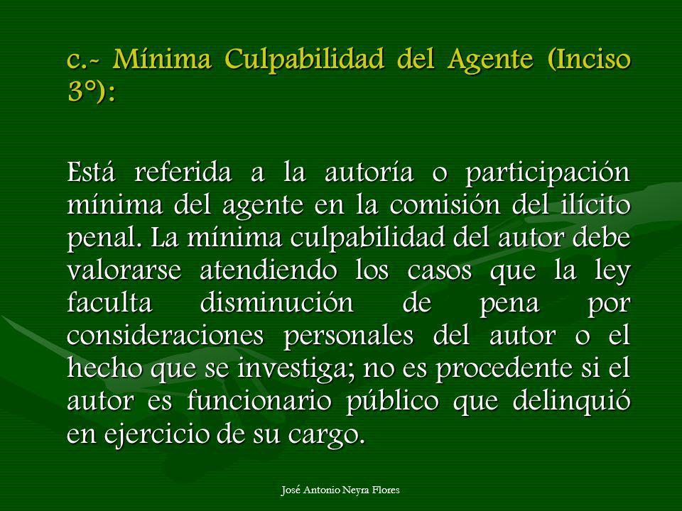 José Antonio Neyra Flores c.- Mínima Culpabilidad del Agente (Inciso 3°): Está referida a la autoría o participación mínima del agente en la comisión