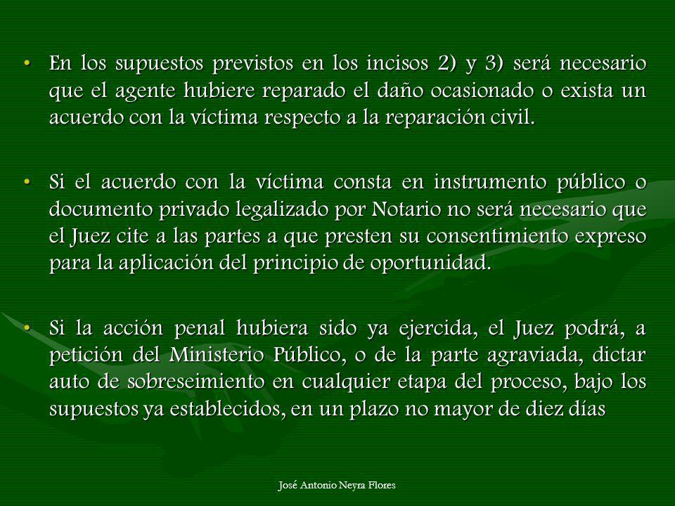José Antonio Neyra Flores En los supuestos previstos en los incisos 2) y 3) será necesario que el agente hubiere reparado el daño ocasionado o exista