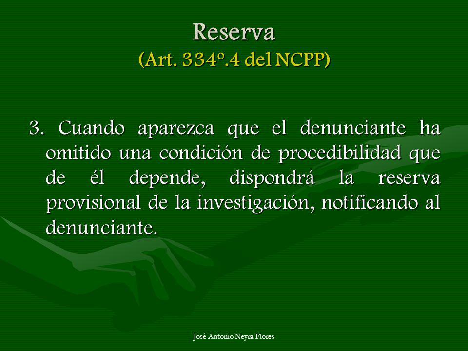 José Antonio Neyra Flores Reserva (Art. 334º.4 del NCPP) 3. Cuando aparezca que el denunciante ha omitido una condición de procedibilidad que de él de