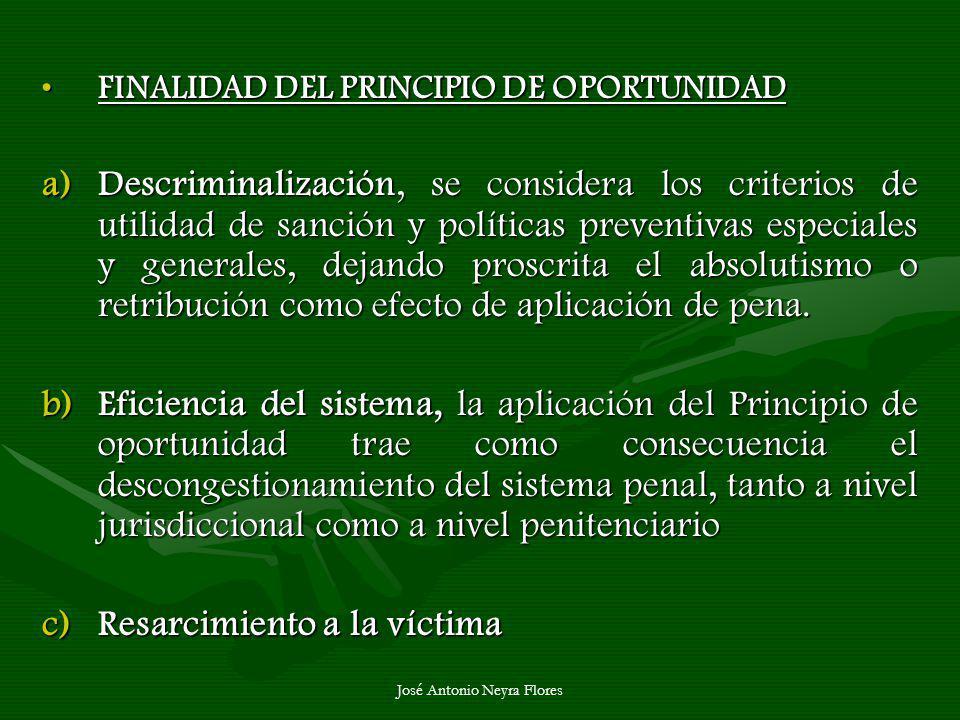José Antonio Neyra Flores FINALIDAD DEL PRINCIPIO DE OPORTUNIDADFINALIDAD DEL PRINCIPIO DE OPORTUNIDAD a)Descriminalización, se considera los criterio