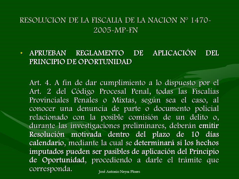 José Antonio Neyra Flores RESOLUCION DE LA FISCALIA DE LA NACION Nº 1470- 2005-MP-FN APRUEBAN REGLAMENTO DE APLICACIÓN DEL PRINCIPIO DE OPORTUNIDADAPR