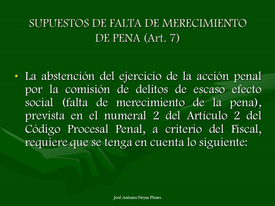 José Antonio Neyra Flores SUPUESTOS DE FALTA DE MERECIMIENTO DE PENA (Art. 7) La abstención del ejercicio de la acción penal por la comisión de delito