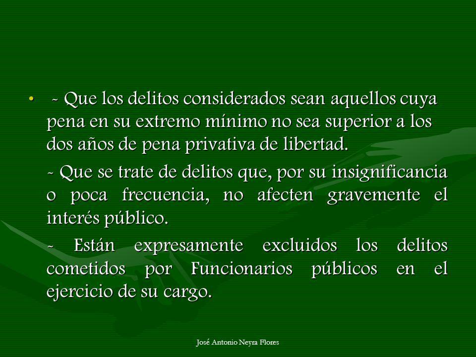 José Antonio Neyra Flores - Que los delitos considerados sean aquellos cuya pena en su extremo mínimo no sea superior a los dos años de pena privativa