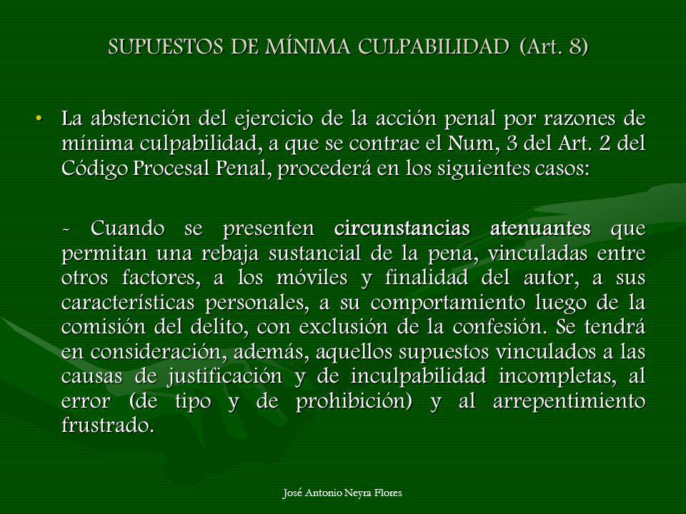 José Antonio Neyra Flores SUPUESTOS DE MÍNIMA CULPABILIDAD (Art. 8) La abstención del ejercicio de la acción penal por razones de mínima culpabilidad,