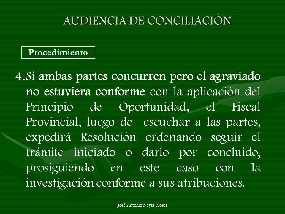 José Antonio Neyra Flores AUDIENCIA DE CONCILIACIÓN Procedimiento 4.Si ambas partes concurren pero el agraviado no estuviera conforme con la aplicació