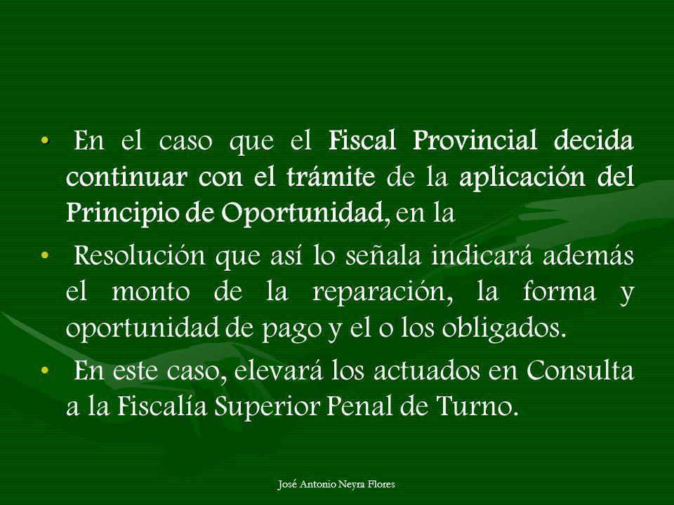 José Antonio Neyra Flores En el caso que el Fiscal Provincial decida continuar con el trámite de la aplicación del Principio de Oportunidad, en la Res