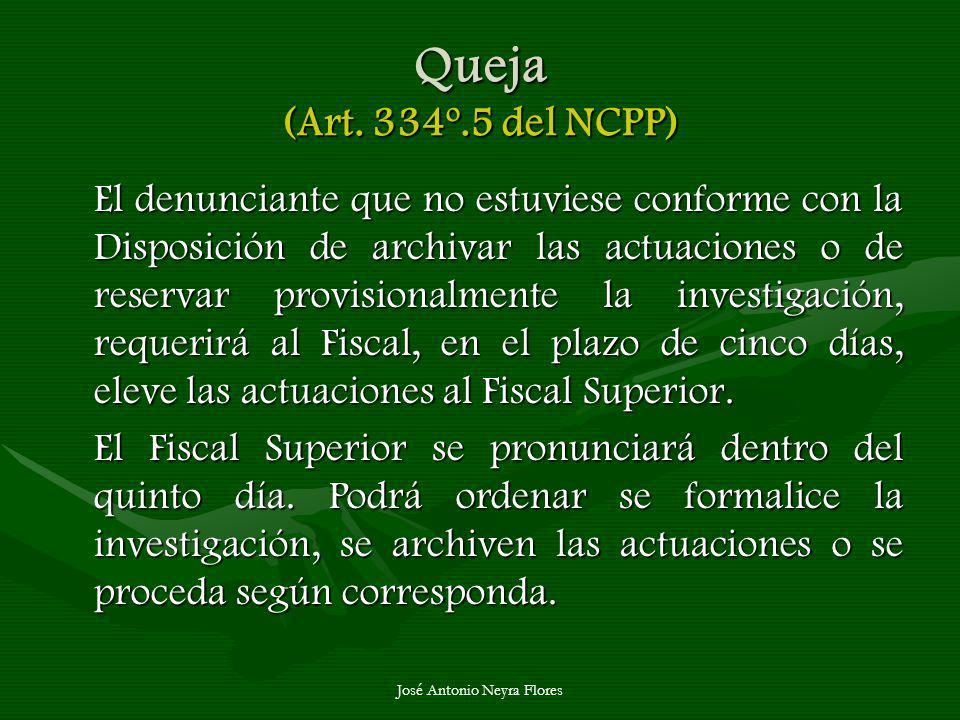 José Antonio Neyra Flores Queja (Art. 334º.5 del NCPP) El denunciante que no estuviese conforme con la Disposición de archivar las actuaciones o de re