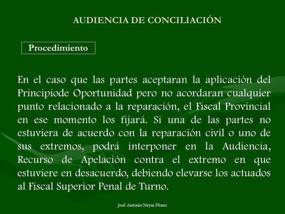 José Antonio Neyra Flores AUDIENCIA DE CONCILIACIÓN Procedimiento En el caso que las partes aceptaran la aplicación del Principiode Oportunidad pero n