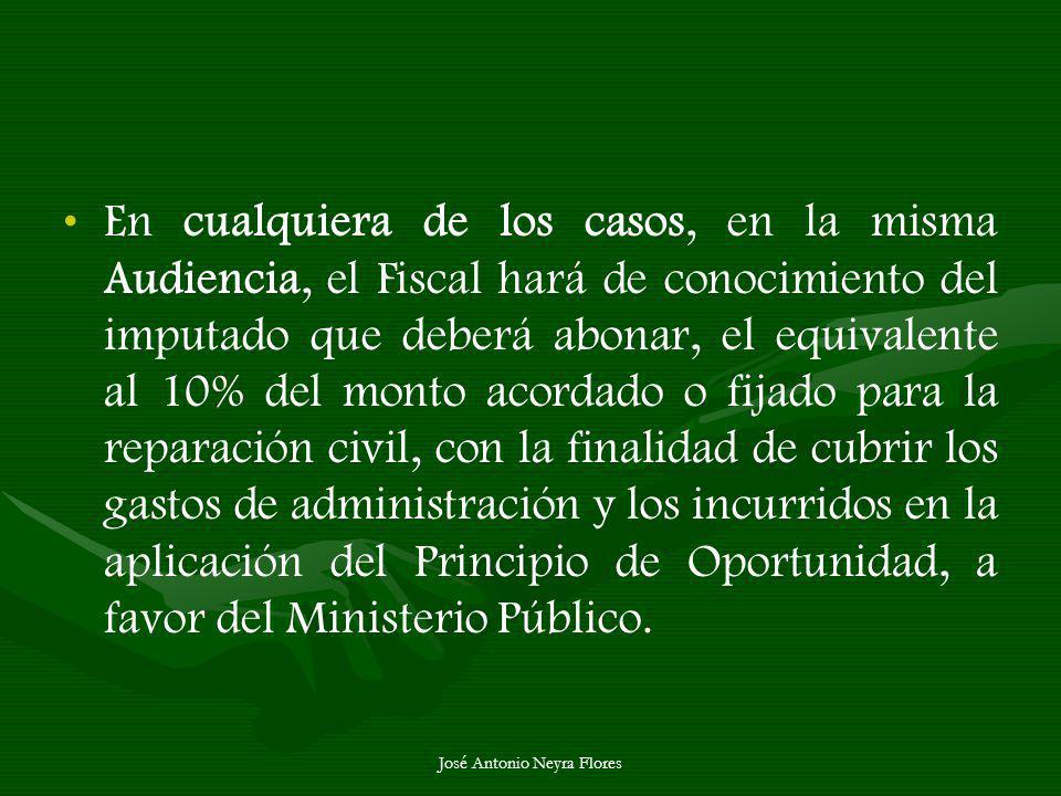 José Antonio Neyra Flores En cualquiera de los casos, en la misma Audiencia, el Fiscal hará de conocimiento del imputado que deberá abonar, el equival