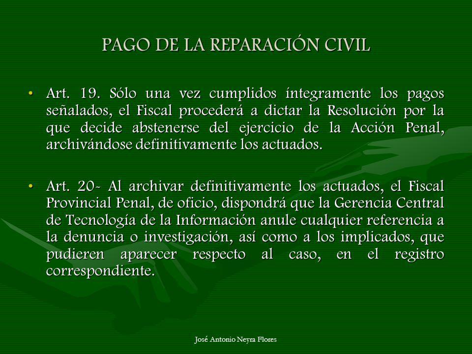 José Antonio Neyra Flores PAGO DE LA REPARACIÓN CIVIL Art. 19. Sólo una vez cumplidos íntegramente los pagos señalados, el Fiscal procederá a dictar l