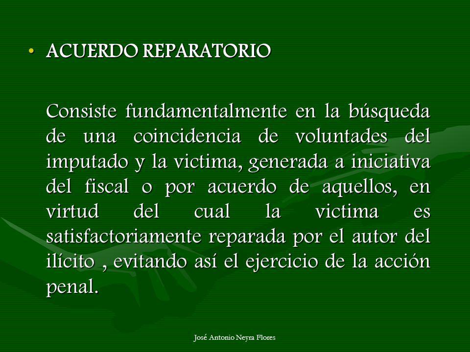 José Antonio Neyra Flores ACUERDO REPARATORIOACUERDO REPARATORIO Consiste fundamentalmente en la búsqueda de una coincidencia de voluntades del imputa