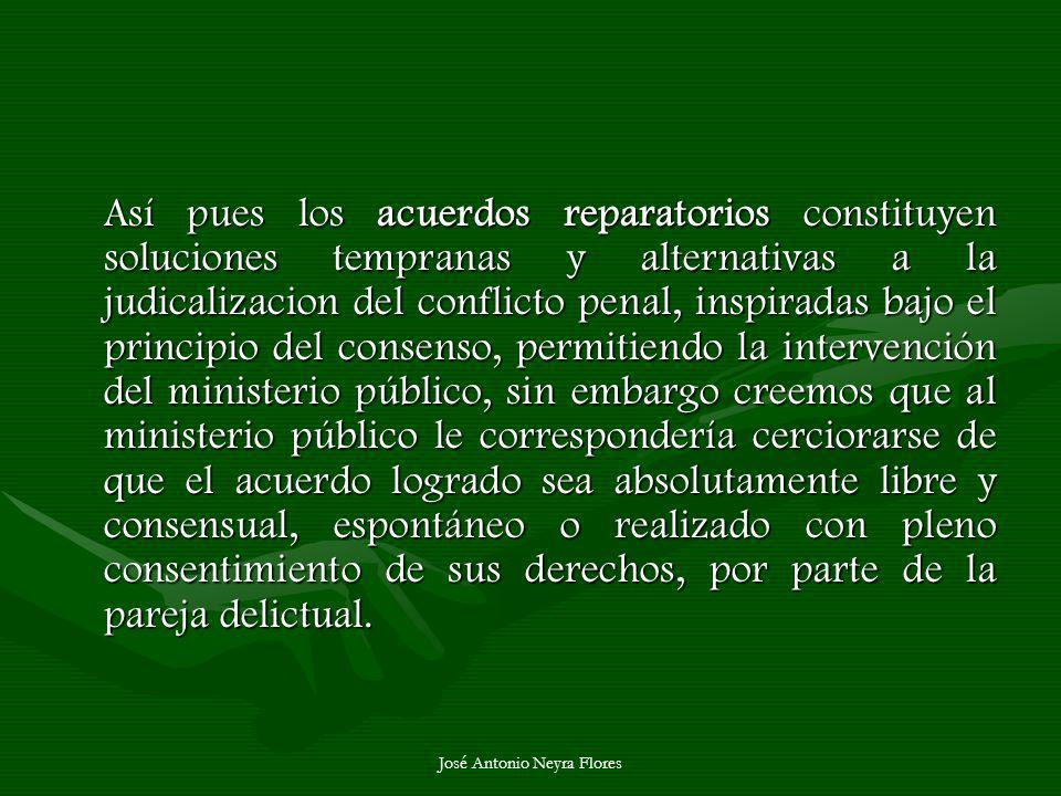 José Antonio Neyra Flores Así pues los acuerdos reparatorios constituyen soluciones tempranas y alternativas a la judicalizacion del conflicto penal,