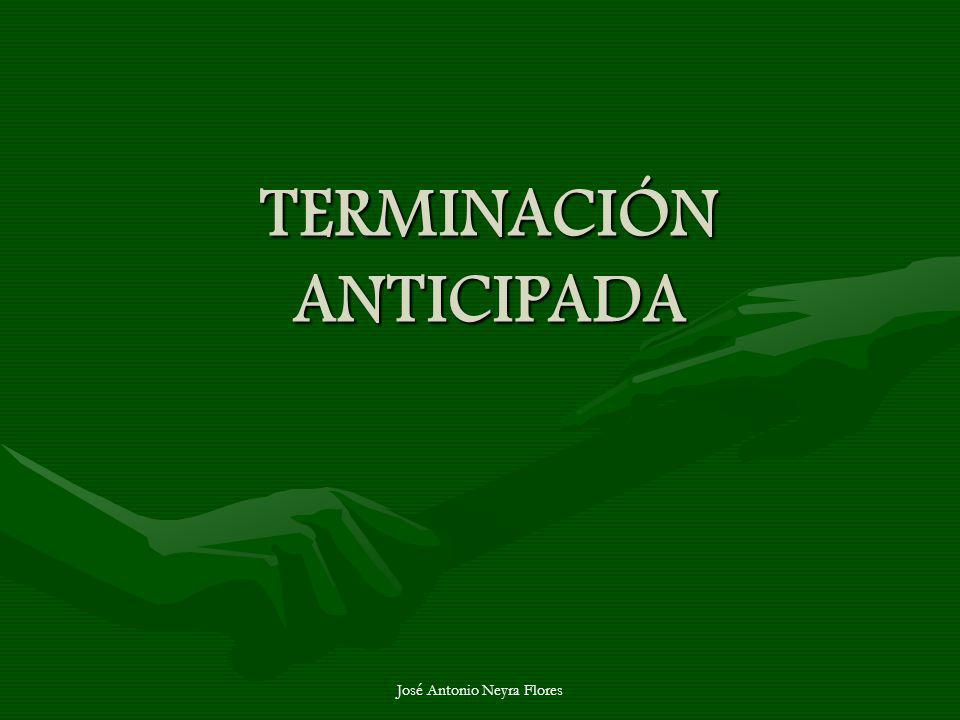 José Antonio Neyra Flores TERMINACIÓN ANTICIPADA