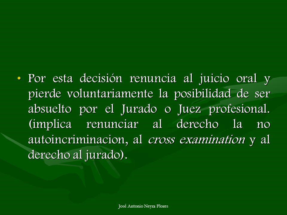 José Antonio Neyra Flores Por esta decisión renuncia al juicio oral y pierde voluntariamente la posibilidad de ser absuelto por el Jurado o Juez profe