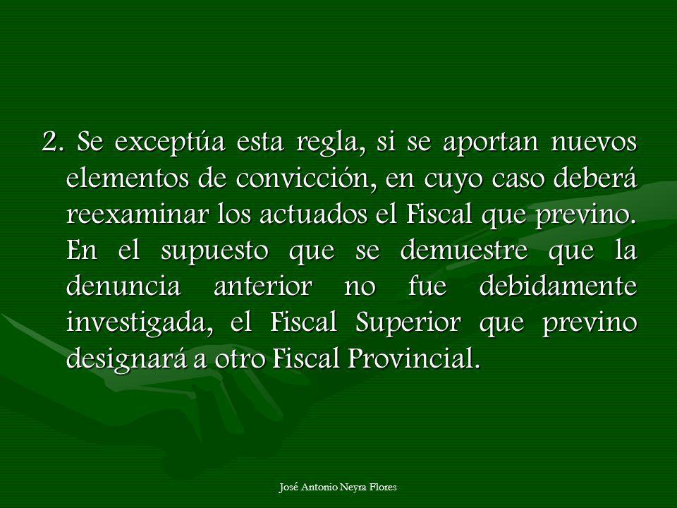 José Antonio Neyra Flores 2. Se exceptúa esta regla, si se aportan nuevos elementos de convicción, en cuyo caso deberá reexaminar los actuados el Fisc