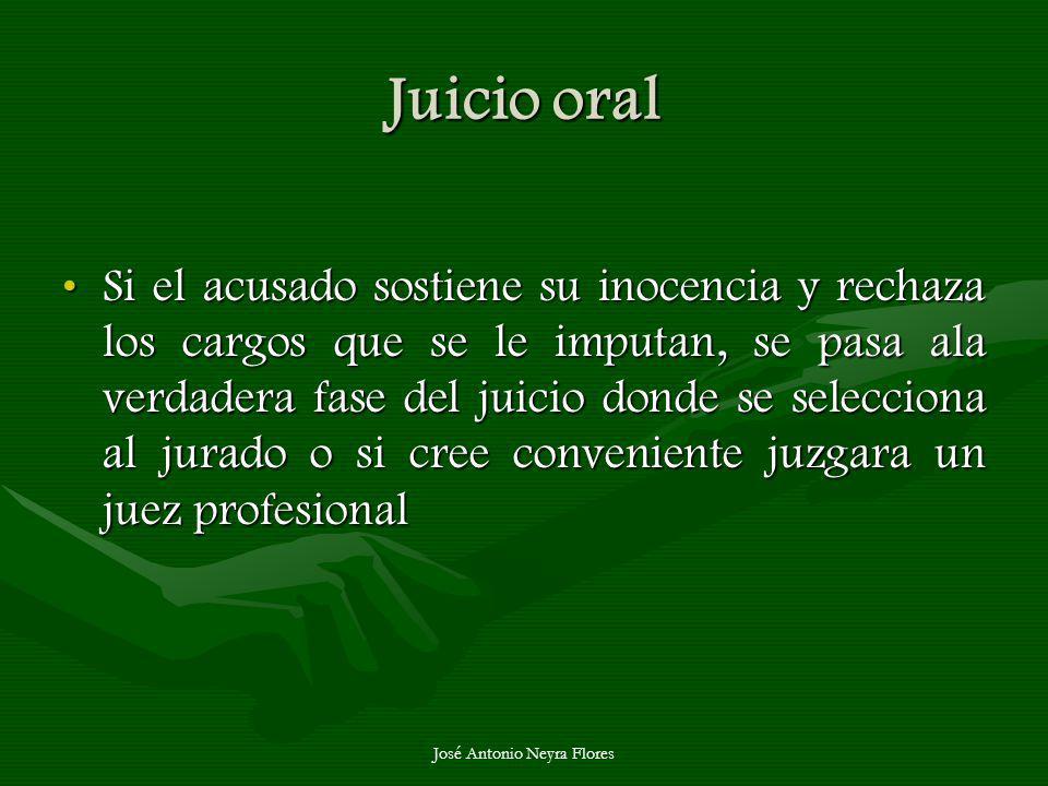 José Antonio Neyra Flores Juicio oral Si el acusado sostiene su inocencia y rechaza los cargos que se le imputan, se pasa ala verdadera fase del juici