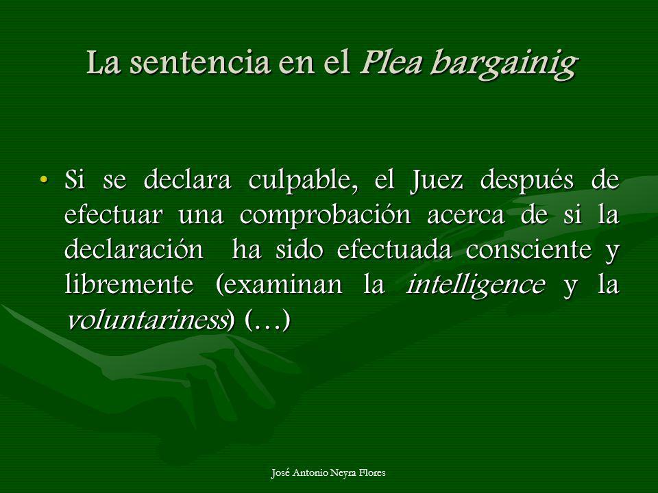 José Antonio Neyra Flores La sentencia en el Plea bargainig Si se declara culpable, el Juez después de efectuar una comprobación acerca de si la decla
