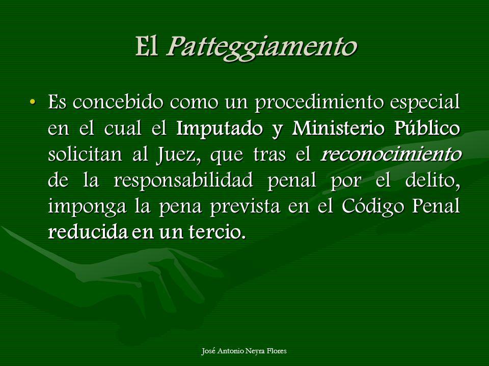 José Antonio Neyra Flores El Patteggiamento Es concebido como un procedimiento especial en el cual el Imputado y Ministerio Público solicitan al Juez,