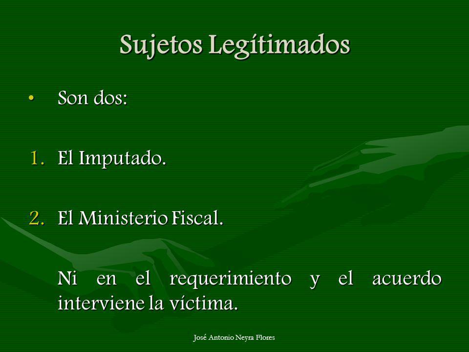 José Antonio Neyra Flores Sujetos Legítimados Son dos:Son dos: 1.El Imputado. 2.El Ministerio Fiscal. Ni en el requerimiento y el acuerdo interviene l