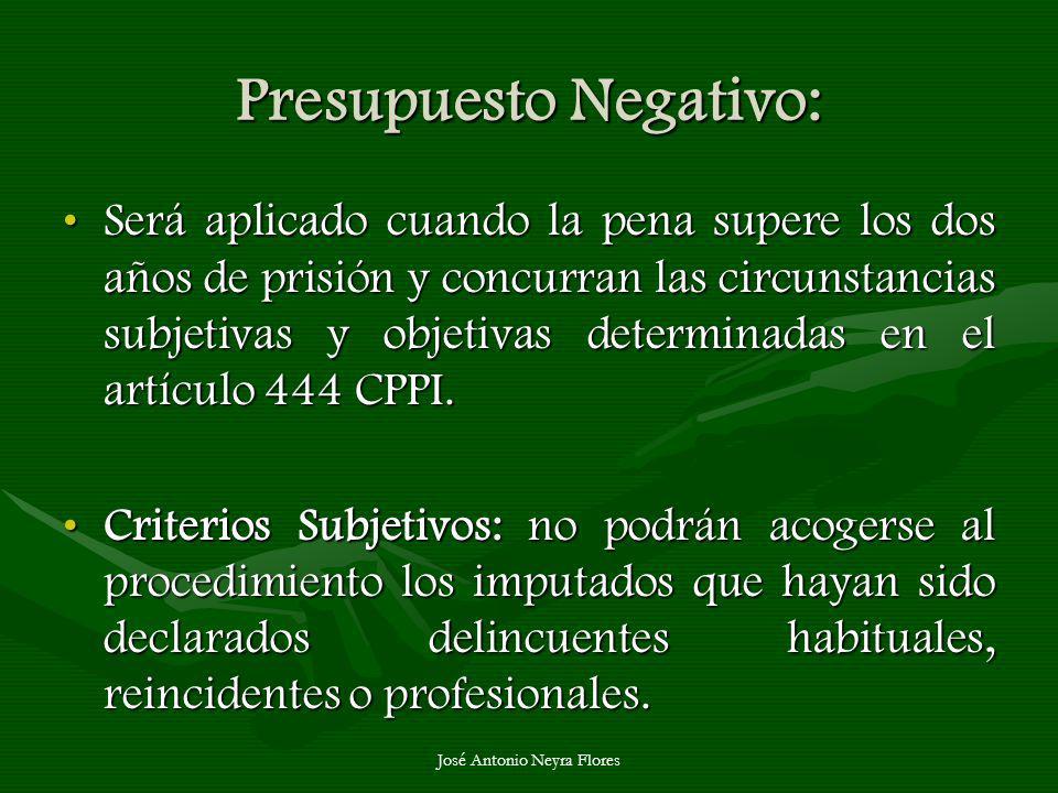 José Antonio Neyra Flores Presupuesto Negativo: Será aplicado cuando la pena supere los dos años de prisión y concurran las circunstancias subjetivas