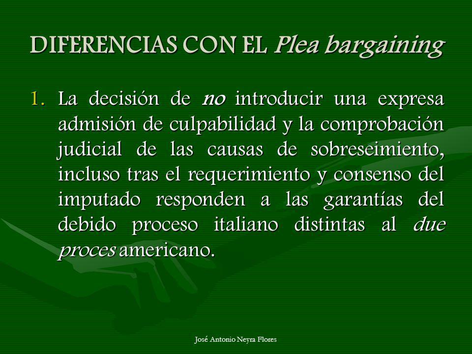 José Antonio Neyra Flores DIFERENCIAS CON EL Plea bargaining 1.La decisión de no introducir una expresa admisión de culpabilidad y la comprobación jud