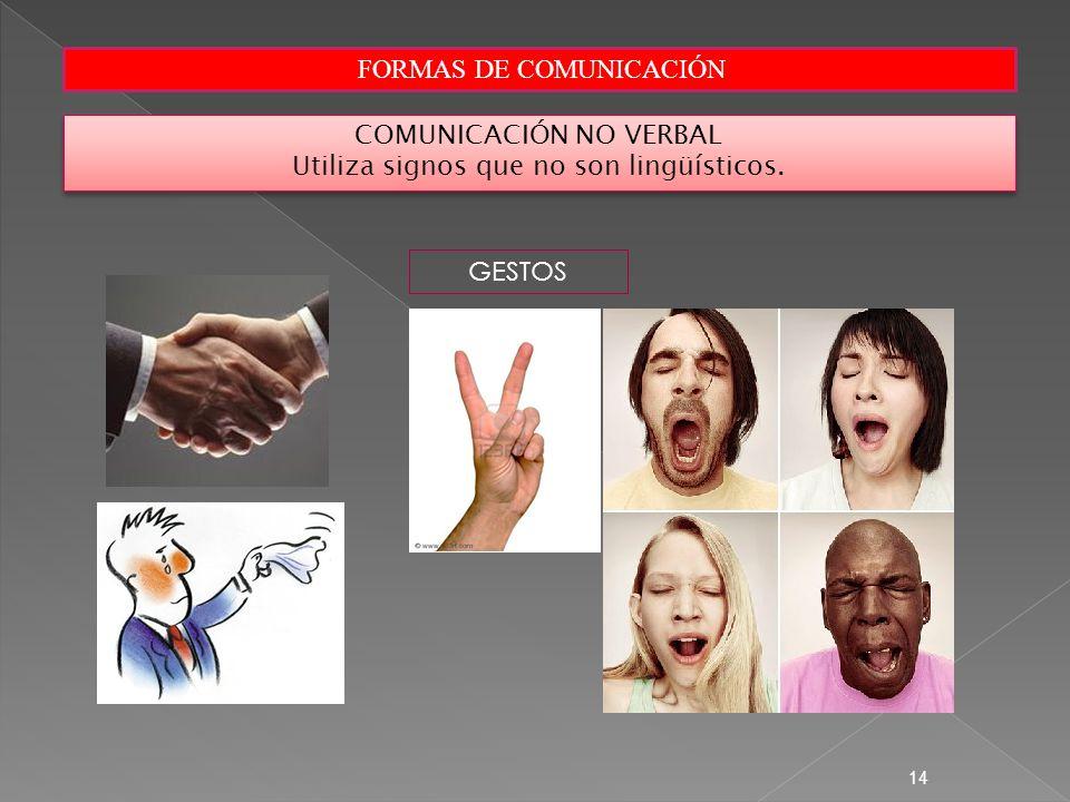 FORMAS DE COMUNICACIÓN 14 COMUNICACIÓN NO VERBAL Utiliza signos que no son lingüísticos. COMUNICACIÓN NO VERBAL Utiliza signos que no son lingüísticos