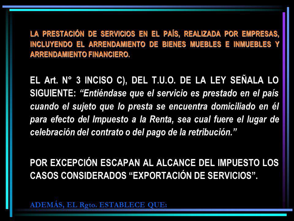LA PRESTACIÓN DE SERVICIOS EN EL PAÍS, REALIZADA POR EMPRESAS, INCLUYENDO EL ARRENDAMIENTO DE BIENES MUEBLES E INMUEBLES Y ARRENDAMIENTO FINANCIERO. E